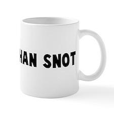 Slicker than snot Mug