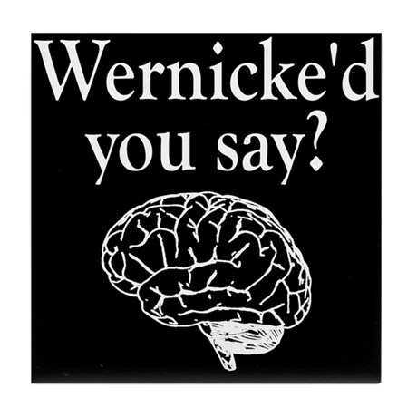 Wernicke'd You Say? T Shirts Tile Coaster