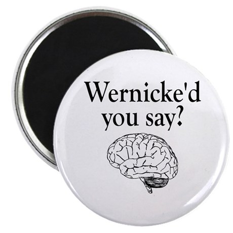 Wernicke'd You Say? T Shirts Magnet