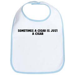 Sometimes a cigar is just a c Bib