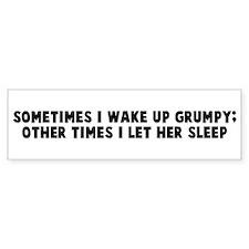 Sometimes I wake up grumpy ot Bumper Car Sticker