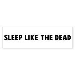 Sleep like the dead Bumper Bumper Sticker