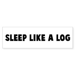 Sleep like a log Bumper Bumper Sticker