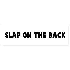 Slap on the back Bumper Bumper Sticker