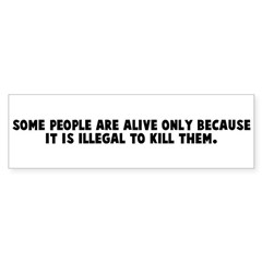 Some people are alive only be Bumper Bumper Sticker