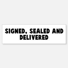 Signed sealed and delivered Bumper Bumper Bumper Sticker