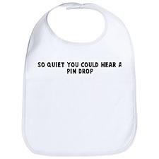 So quiet you could hear a pin Bib