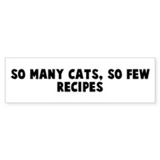 So many cats so few recipes Bumper Bumper Bumper Sticker