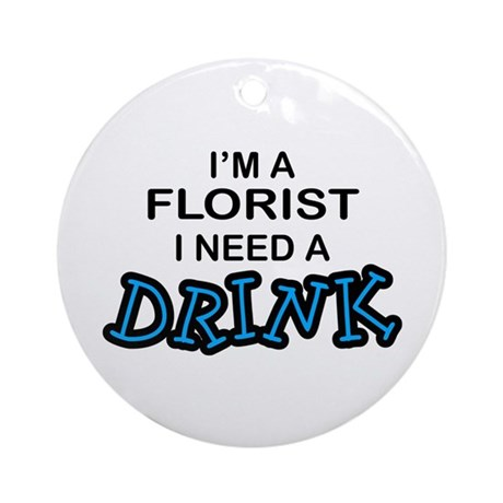 Florist Need a Drink Ornament (Round)