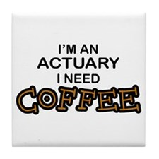 Actuary Need Coffee Tile Coaster