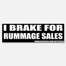 I Break For Rummage Sales Bumper Bumper Bumper Bumper Sticker