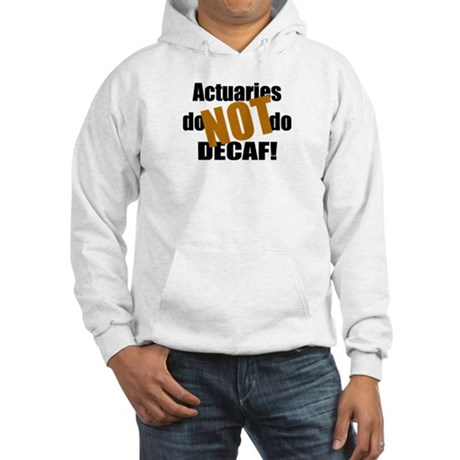 Actuaries Don't Do Decaf Hooded Sweatshirt