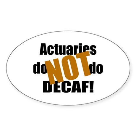 Actuaries Don't Do Decaf Oval Sticker
