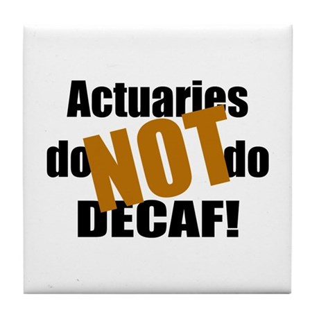 Actuaries Don't Do Decaf Tile Coaster