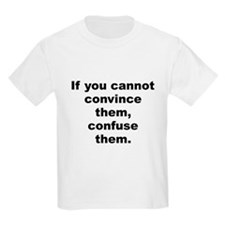 If you cannot convince them confuse them T-Shirt