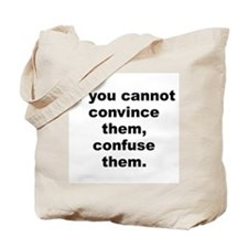 If you cannot convince them confuse them Tote Bag