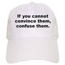 If you cannot convince them confuse them Baseball Cap