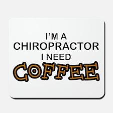 Chiropractor Need Coffee Mousepad