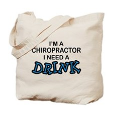 Chiropractor Need a Drink Tote Bag
