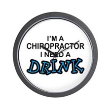 Chiropractor Need a Drink Wall Clock