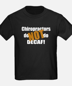 Chiropractors Don't Do Decaf T