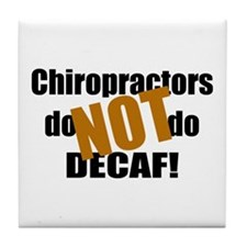 Chiropractors Don't Do Decaf Tile Coaster