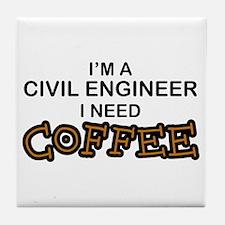 Civil Engineer Need Coffee Tile Coaster