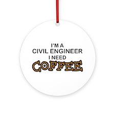 Civil Engineer Need Coffee Ornament (Round)