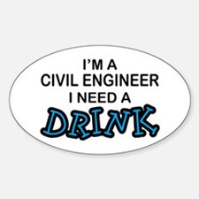 Civil Engineer Need a Drink Oval Decal