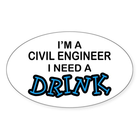 Civil Engineer Need a Drink Oval Sticker