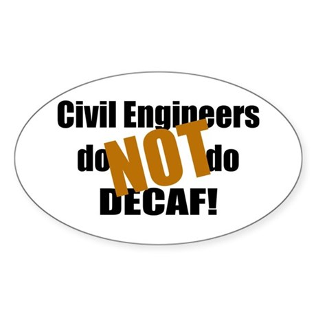 Civil Engineer Don't Do Decaf Oval Sticker