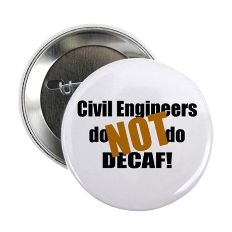 """Civil Engineer Don't Do Decaf 2.25"""" Button"""