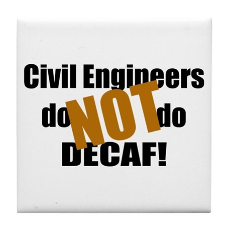 Civil Engineer Don't Do Decaf Tile Coaster
