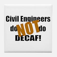 Civil Engineer Don't Do Decaf Tile Coaster