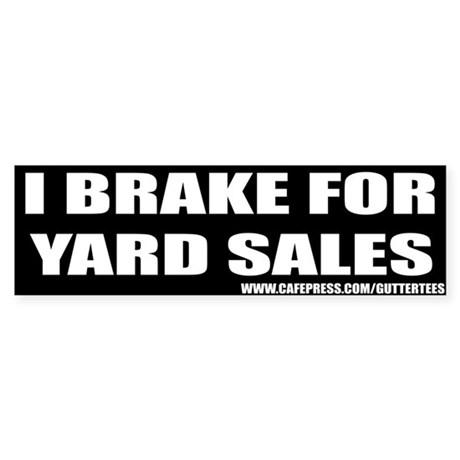 I Break For Yard Sales Bumper Bumper Sticker