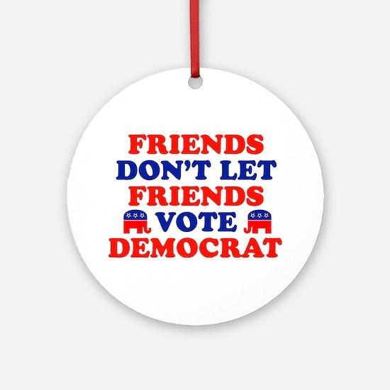 Friends Don't Let Friends Vote Democrat Ornament (