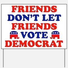 Friends Don't Let Friends Vote Democrat Yard Sign
