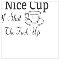 another cup of shut the fuck up