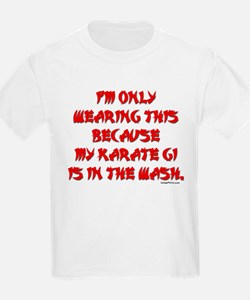 KARATE GI IS IN THE WASH. T-Shirt