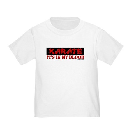 KARATE (IT'S IN MY BLOOD) Toddler T-Shirt