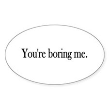 You're Boring Me Oval Decal