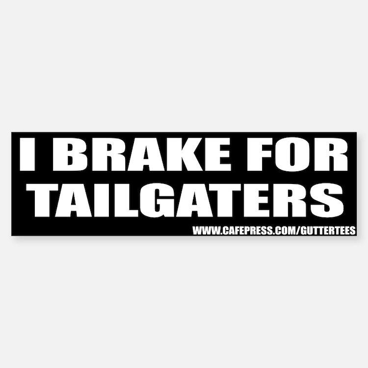 I Brake For Tailgaters Bumper Bumper Bumper Bumper Sticker