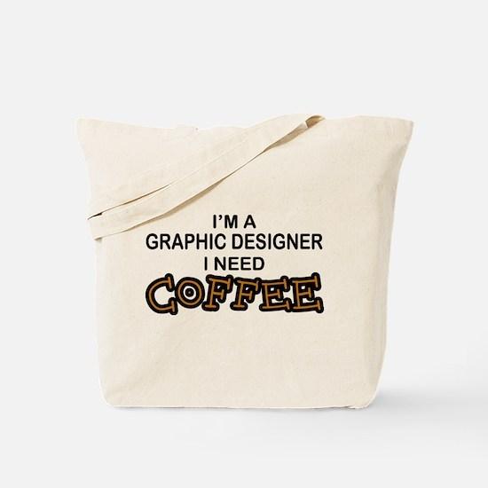 Graphic Designer Need Coffee Tote Bag