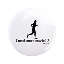 "I need more cowbell running 3.5"" Button"