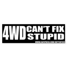 4WD Can't Fix Stupid Bumper Bumper Sticker