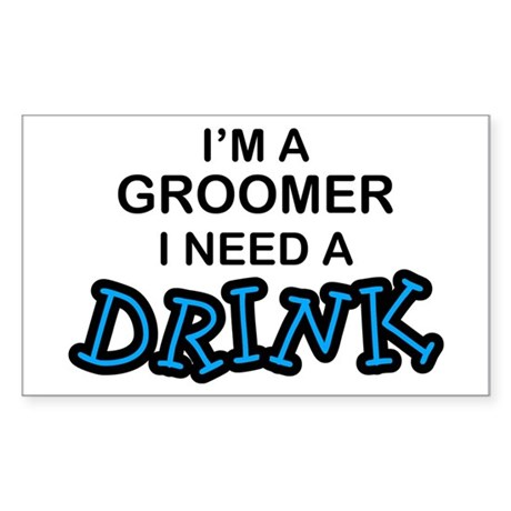 Groomer Need a Drink Rectangle Sticker