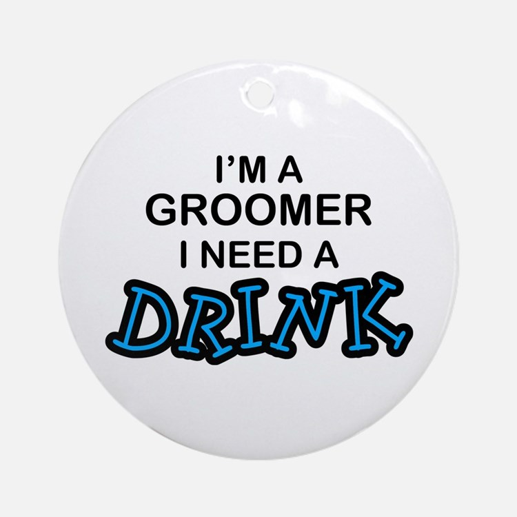 Groomer Need a Drink Ornament (Round)