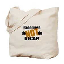 Groomer Don't Do Decaf Tote Bag