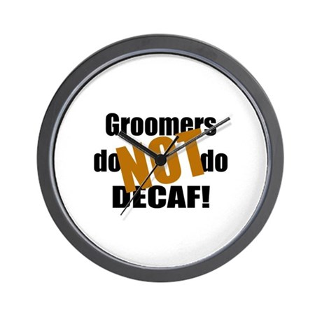 Groomer Don't Do Decaf Wall Clock