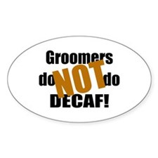 Groomer Don't Do Decaf Oval Decal